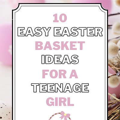 10 Easy Easter Basket Ideas for a Teenage Girl from Daily Christmas Inspo